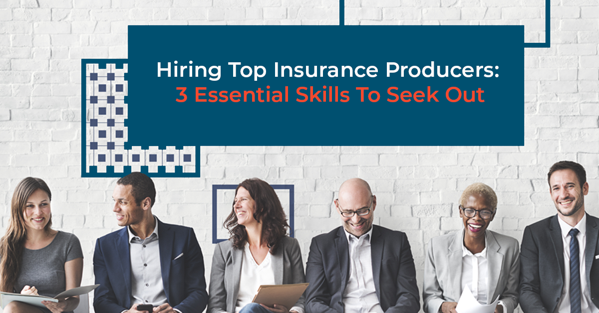 Top Insurance producers sitting to interview for a position, 3 essential skills to seek out