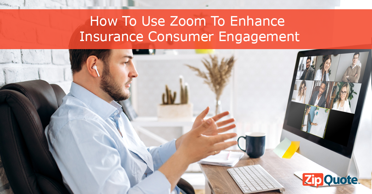 How to use zoom to enhance insurance consumer engagement by ZipQuote
