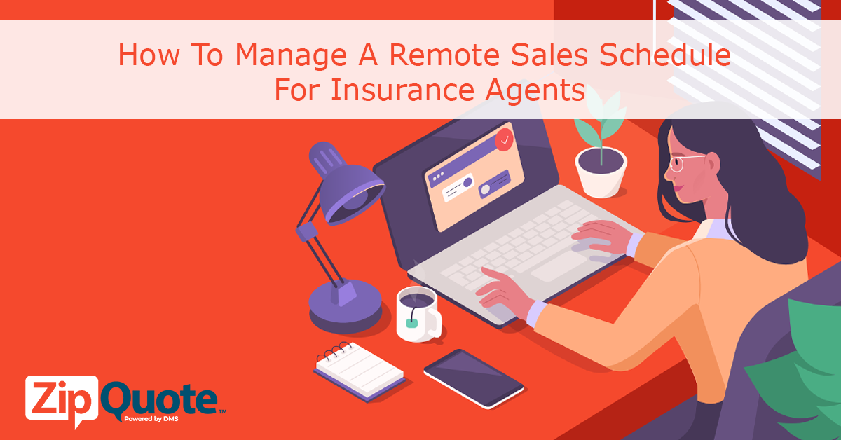 How To Manage A Remote Sales Schedule For Insurance Agents presented by ZipQuote