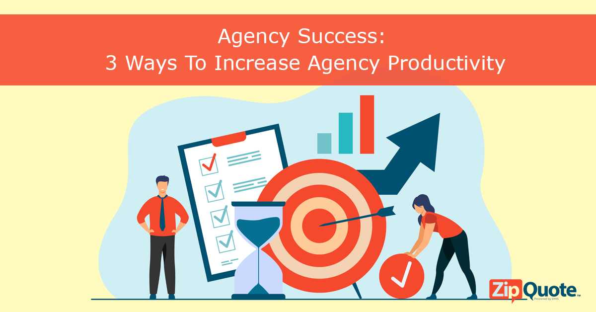 Agency Success: 3 Ways To Increase Agency Productivity by ZipQuote